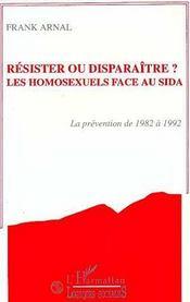 Resister Ou Disparaitre ? Les Homosexuels Face Au Sida - Intérieur - Format classique