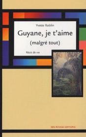 Guyane, je t'aime (malgré tout) - Couverture - Format classique