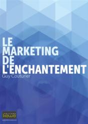 Vente livre :  Le marketing de l'enchantement  - Guy Couturier