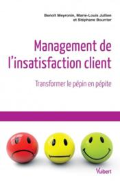 Vente livre :  Management de l'insatisfaction client ; transformer le pépin en pépite  - Collectif - Marie-Louis Jullien - Stephane Bourrier - Benoit Meyronin