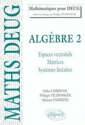 Algebre 2 Espaces Vectoriels Matrices Systemes Lineaires - Intérieur - Format classique