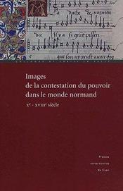 Images de la contestation du pouvoir dans le monde normand, x-xviii siècle - Intérieur - Format classique