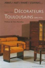 Arbus, alet, fauré, soutiras ; décorateurs toulousains (1890-1970) - Couverture - Format classique