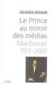 Le prince au miroir des médias ; machiavel, 1513-2007 - Couverture - Format classique