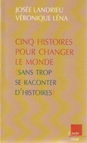 5 Histoires Pour Changer Le Monde Sans Trop Se Raconter D'Histoires - Couverture - Format classique