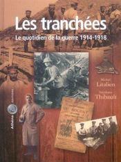 Les tranchées ; le quotidien de la guerre 1914-1918 - Intérieur - Format classique
