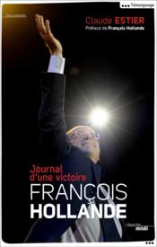 François Hollande ; journal d'une victoire - Couverture - Format classique
