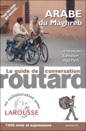 Vente livre :  Le Guide De Conversation Routard ; Arabe Du Maghreb  - Collectif - Xxx