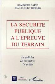 La sécurite publique à l'épreuve du terrain - Couverture - Format classique