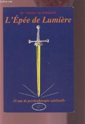 L'Epee De Lumiere : 25 Ans De Psychotherapie Spirituelle - Couverture - Format classique