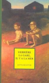 Derriere La Gare, Il Y A La Mer - Couverture - Format classique