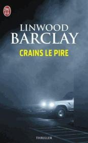 Crains le pire  - Linwood Barclay