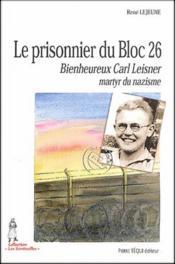 Le prisonnier du bloc 26 ; bienheureux Carl Leisner, martyr du nazisme - Couverture - Format classique