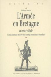 L'armée en Bretagne au XVIIIe siècle ; institution militaire et société civile de l'intendance et des Etats - Couverture - Format classique