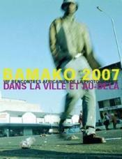 Bamako 2007 ; dans la ville et au delà ; VII rencontres africaines de la photographie - Couverture - Format classique