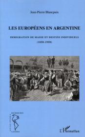 Les Europeens en Argentine ; immigration de masse et destins individuels (1850-1950) – Jean-Pierre Blancpain
