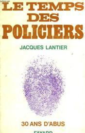 Le Temps Des Policiers. 30 Ans D'Abus. - Couverture - Format classique