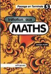Initiation Aux Maths Passage En Terminale S - Intérieur - Format classique