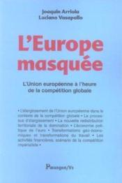 L'europe masquee ; l'union europeenne a l'heure de la competition globale - Couverture - Format classique