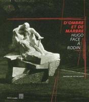 D'Ombre Et De Marbre, Hugo Face A Rodin - Couverture - Format classique