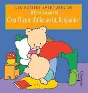 C'Est L'Heure D'Aller Au Lit, Benjamin! - Couverture - Format classique