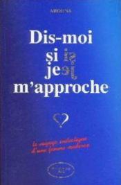 Dis Moi Si Je J'Approche : Le Voyage Initiatique D'Une Femme Moderne - Couverture - Format classique