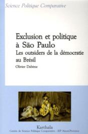 Exclusion et politique a Sao Paulo ; les outsiders de la democratie au Bresil - Couverture - Format classique