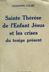Sainte Therese De L'Enfant Jesus Et Les Crises Du Temps Present. - Couverture - Format classique