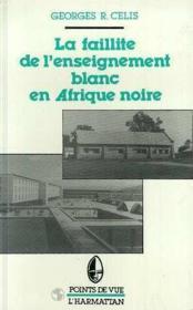 La faillite de l'enseignement blanc en Afrique noire - Couverture - Format classique