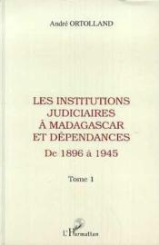 Les institutions judiciares à Madagascar et dépendances t.1 ; de 1896 à 1945 - Couverture - Format classique