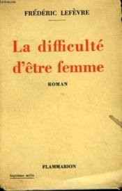 La Difficulte D'Etre Femme. - Couverture - Format classique