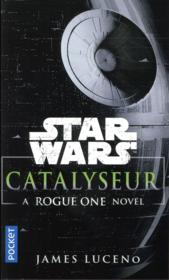 Vente  Star Wars T.140 ; catalyseur ; a rogue one story  - Collectif - James Luceno
