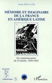 Memoire Et Imaginaire De La France En Amerique Latine ; La Commemoration Du 14 Juillet 1939-1945 - Intérieur - Format classique