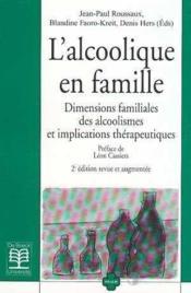 L'alcoolique en famille ; dimensions familiales des alcoolismes et implications thérapeutiques (2e édition) - Couverture - Format classique
