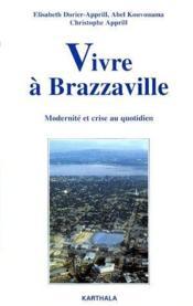 Vivre a Brazzaville ; modernite et crise au quotidien - Couverture - Format classique