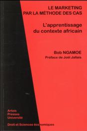 Vente  Marketing par la methode des cas l apprentissage du contexte africain  - Bob Ngamoe