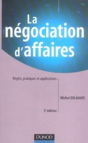 Vente livre :  La negociation d'affaires - 2eme edition - regles, pratiques et applications (2e édition)  - Delahaye - Michel Delahaye