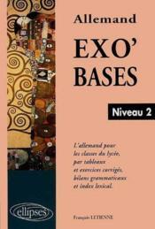 Exo'Bases Niveau 2 L'Allemand Pour Les Classes Du Lycee Par Tableaux Et Exercices Corriges Bilans - Couverture - Format classique