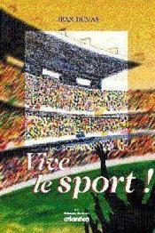 Vive le sport ; des temps héroïques à l'aube du XXIe siècle - Couverture - Format classique