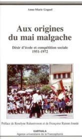 Aux origines du mai malgache. desir d'ecole et competition sociale 1951-1972 - Couverture - Format classique