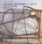 Solange bertrand la verite en peinture - Couverture - Format classique