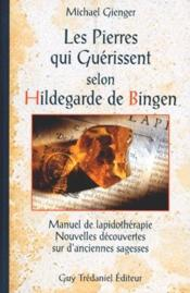 Pierres Qui Guerissent Selon Hildegarde De Bingen (Les) - Couverture - Format classique