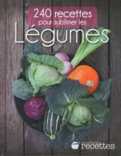 240 recettes pour sublimer les légumes - Couverture - Format classique