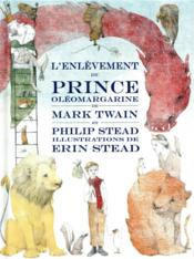 L'enlèvement du prince Oléomargarine  - Mark Twain - Philip Stead - Erin Stead