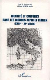 Identite Et Cultures Dans Les Mondes Alpin Et Italien Xviii-Xx Siecle - Couverture - Format classique