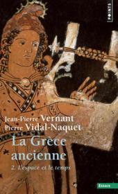 La Grèce ancienne t.2 ; l'espace et le temps - Couverture - Format classique