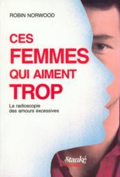 Ces Femmes Qui Aiment Trop ; La Radioscopie Des Amours Excessives - Couverture - Format classique