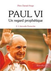Paul VI, un regard prophétique t.2 ; l'éternelle Pentecôte - Couverture - Format classique