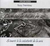 Chanter le trésor de soi ; s'ouvrir à la créativité de la voix - Couverture - Format classique