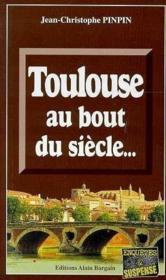 Toulouse Au Bout Du Siecle - Couverture - Format classique